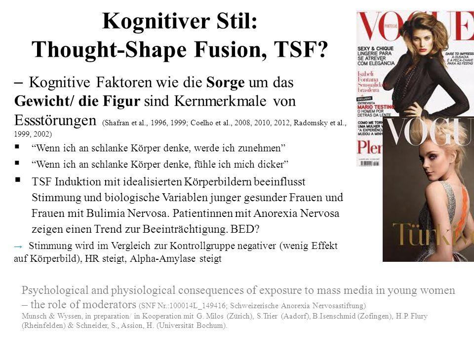Kognitiver Stil: Thought-Shape Fusion, TSF? – Kognitive Faktoren wie die Sorge um das Gewicht/ die Figur sind Kernmerkmale von Essstörungen (Shafran e