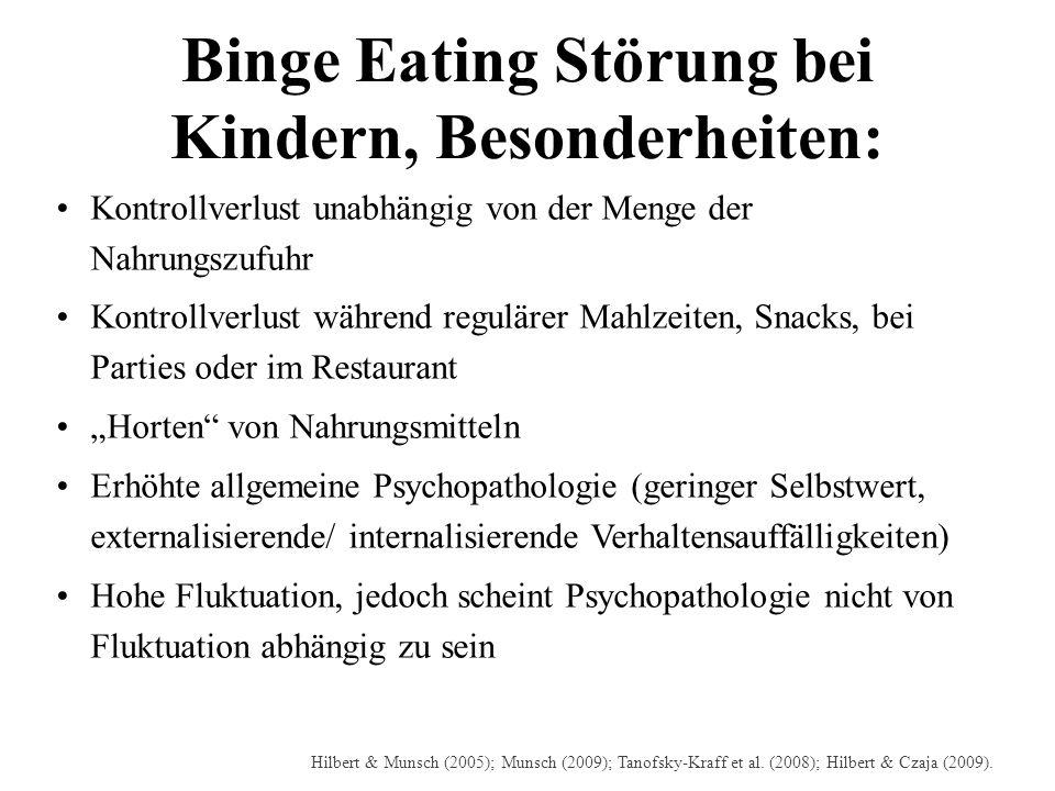 Binge Eating Störung bei Kindern, Besonderheiten: Kontrollverlust unabhängig von der Menge der Nahrungszufuhr Kontrollverlust während regulärer Mahlze
