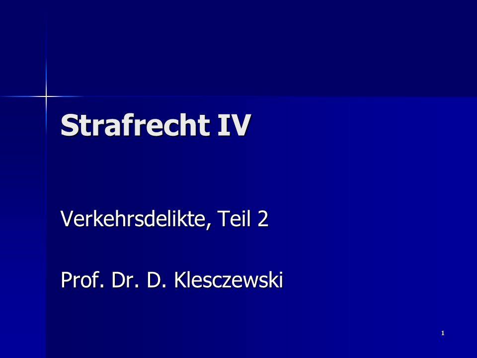 1 Strafrecht IV Verkehrsdelikte, Teil 2 Prof. Dr. D. Klesczewski