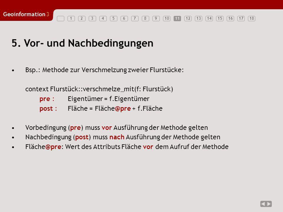 123456789101112131415161718 Geoinformation3 11 5. Vor- und Nachbedingungen Bsp.: Methode zur Verschmelzung zweier Flurstücke: context Flurstück::versc