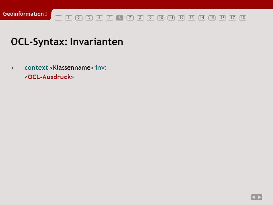 123456789101112131415161718 Geoinformation3 6 OCL-Syntax: Invarianten context inv: