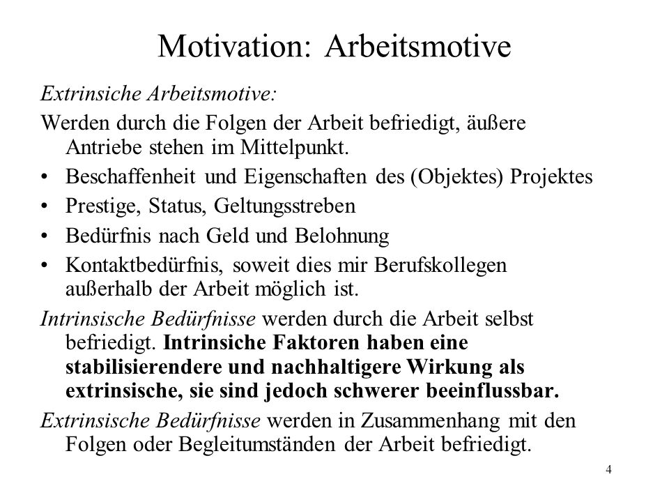 4 Motivation: Arbeitsmotive Extrinsiche Arbeitsmotive: Werden durch die Folgen der Arbeit befriedigt, äußere Antriebe stehen im Mittelpunkt. Beschaffe