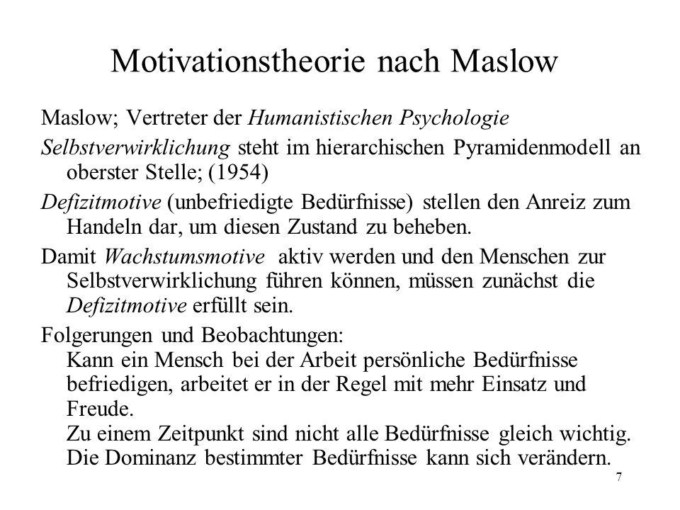 7 Motivationstheorie nach Maslow Maslow; Vertreter der Humanistischen Psychologie Selbstverwirklichung steht im hierarchischen Pyramidenmodell an ober