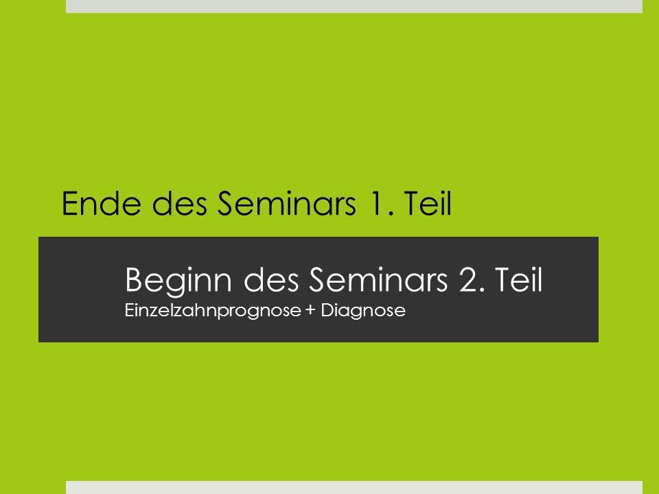 Beginn des Seminars 2. Teil Einzelzahnprognose + Diagnose Ende des Seminars 1. Teil