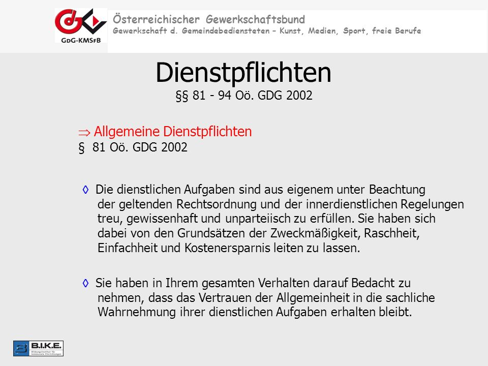 Österreichischer Gewerkschaftsbund Gewerkschaft d. Gemeindebediensteten – Kunst, Medien, Sport, freie Berufe Dienstpflichten §§ 81 - 94 Oö. GDG 2002 A