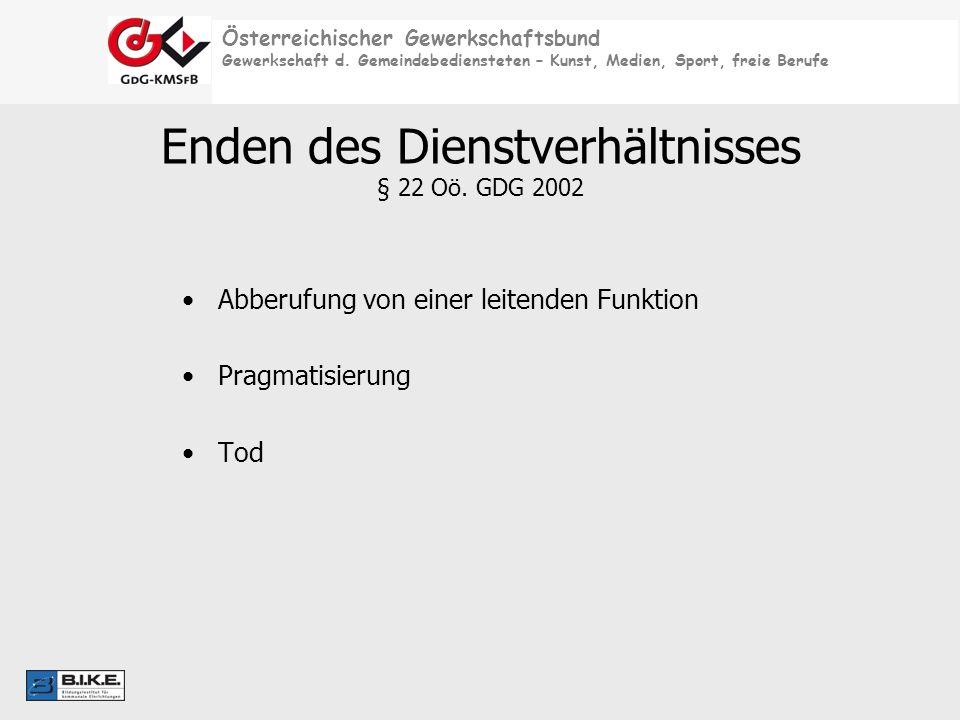 Österreichischer Gewerkschaftsbund Gewerkschaft d. Gemeindebediensteten – Kunst, Medien, Sport, freie Berufe Enden des Dienstverhältnisses § 22 Oö. GD