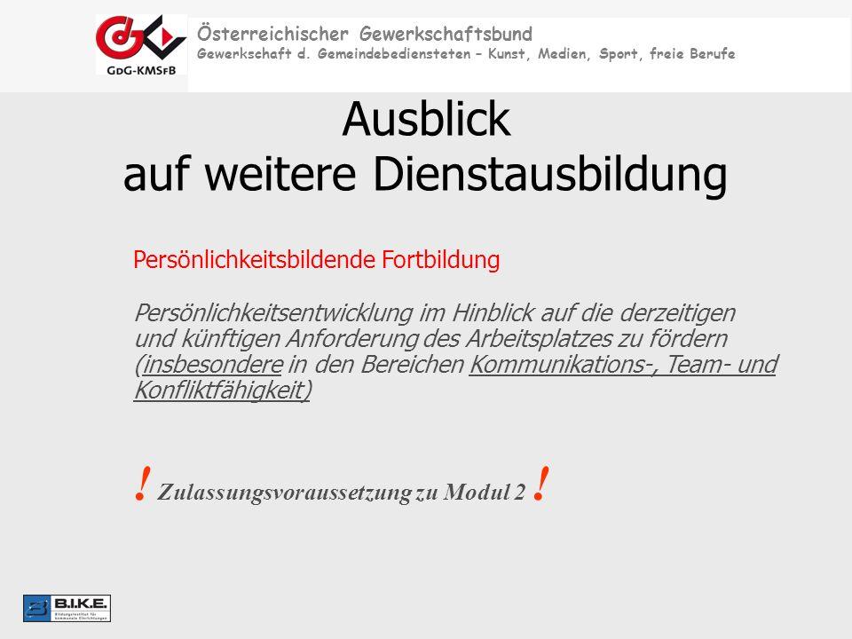 Österreichischer Gewerkschaftsbund Gewerkschaft d. Gemeindebediensteten – Kunst, Medien, Sport, freie Berufe Ausblick auf weitere Dienstausbildung Per