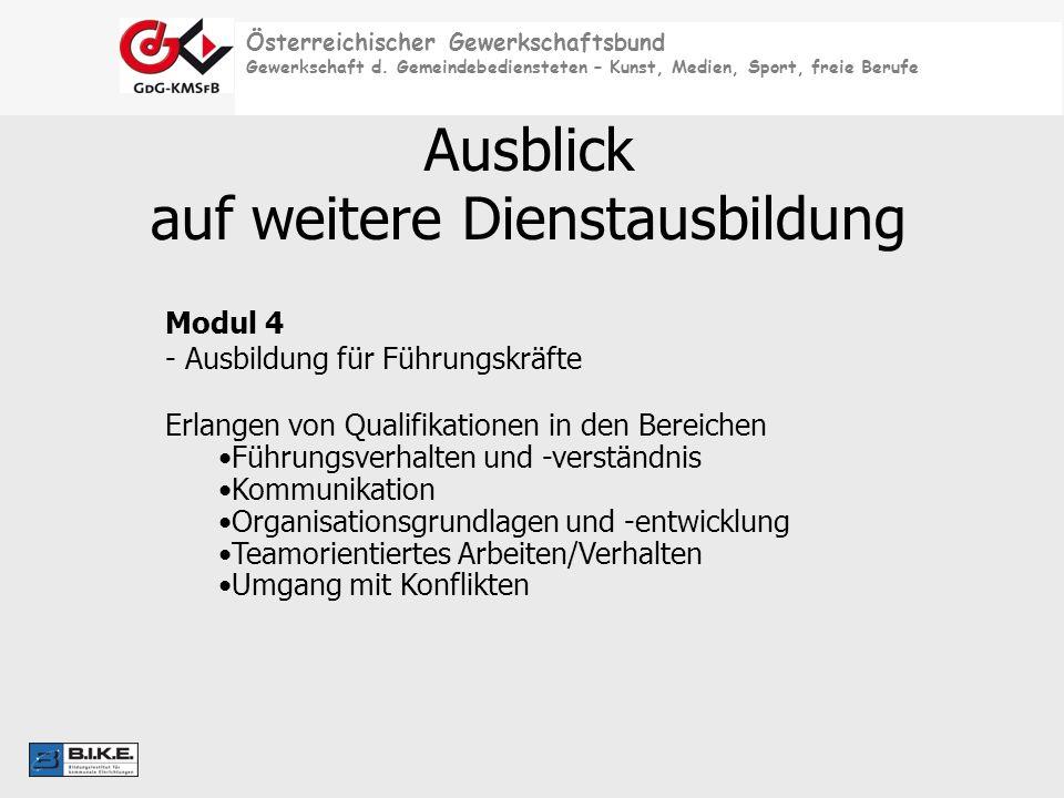 Österreichischer Gewerkschaftsbund Gewerkschaft d. Gemeindebediensteten – Kunst, Medien, Sport, freie Berufe Ausblick auf weitere Dienstausbildung Mod