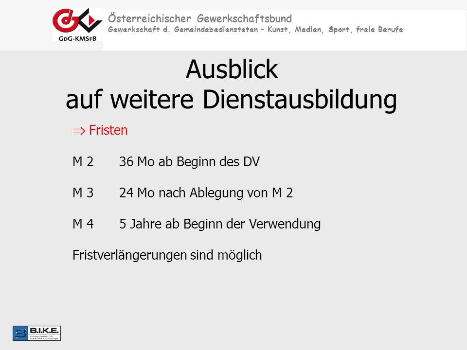 Österreichischer Gewerkschaftsbund Gewerkschaft d. Gemeindebediensteten – Kunst, Medien, Sport, freie Berufe Ausblick auf weitere Dienstausbildung Fri