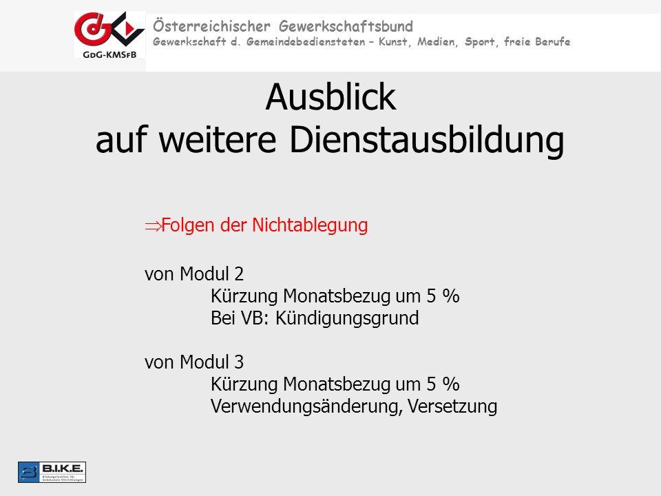 Österreichischer Gewerkschaftsbund Gewerkschaft d. Gemeindebediensteten – Kunst, Medien, Sport, freie Berufe Ausblick auf weitere Dienstausbildung Fol