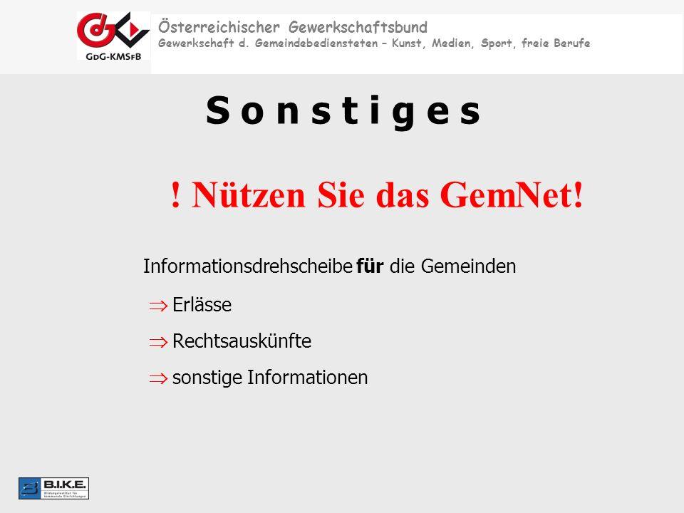 Österreichischer Gewerkschaftsbund Gewerkschaft d. Gemeindebediensteten – Kunst, Medien, Sport, freie Berufe S o n s t i g e s ! Nützen Sie das GemNet