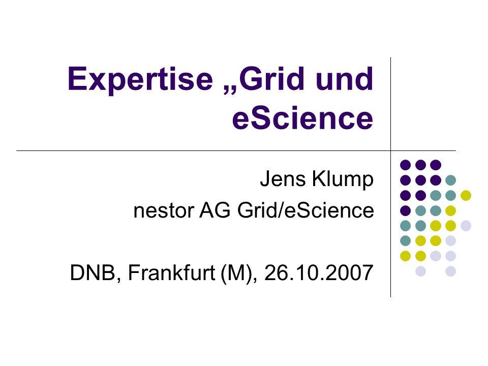 Expertise Grid und eScience Jens Klump nestor AG Grid/eScience DNB, Frankfurt (M), 26.10.2007