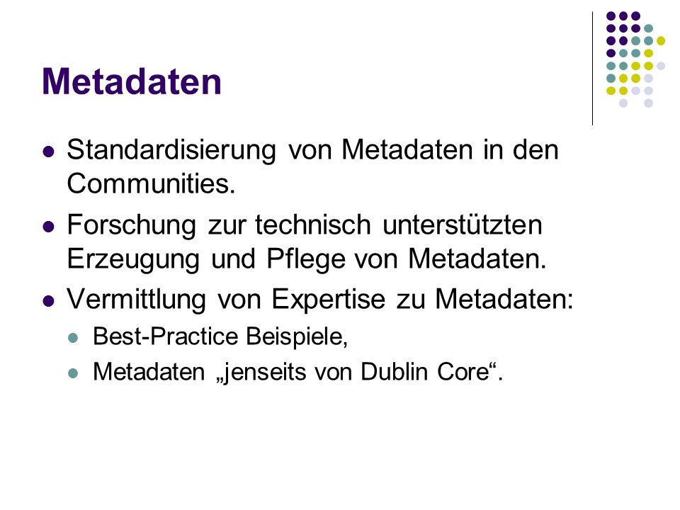 Metadaten Standardisierung von Metadaten in den Communities.
