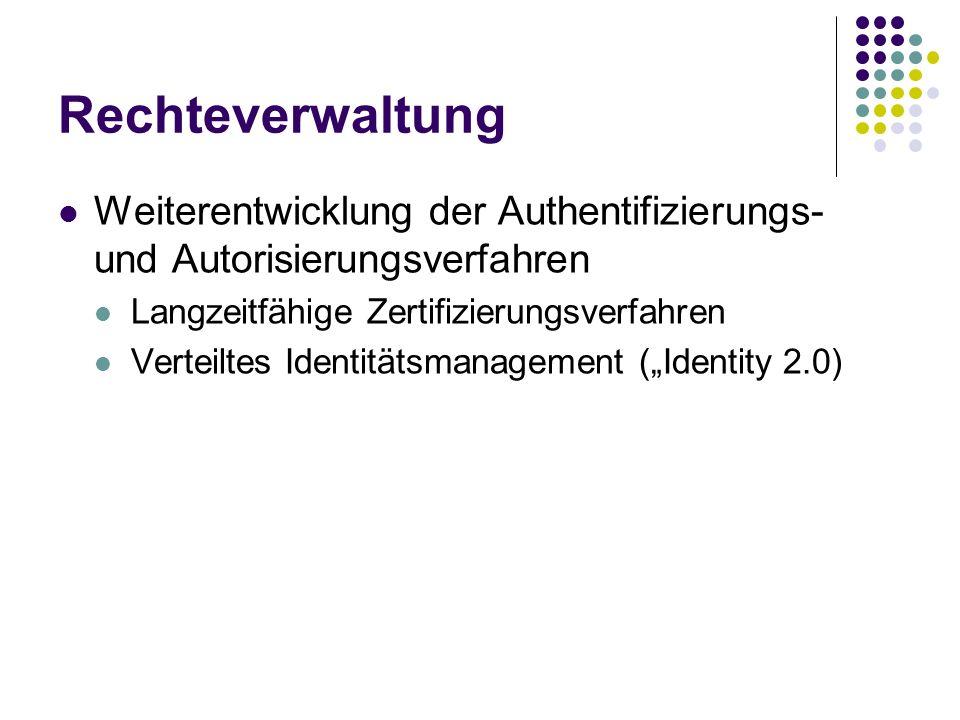 Rechteverwaltung Weiterentwicklung der Authentifizierungs- und Autorisierungsverfahren Langzeitfähige Zertifizierungsverfahren Verteiltes Identitätsmanagement (Identity 2.0)