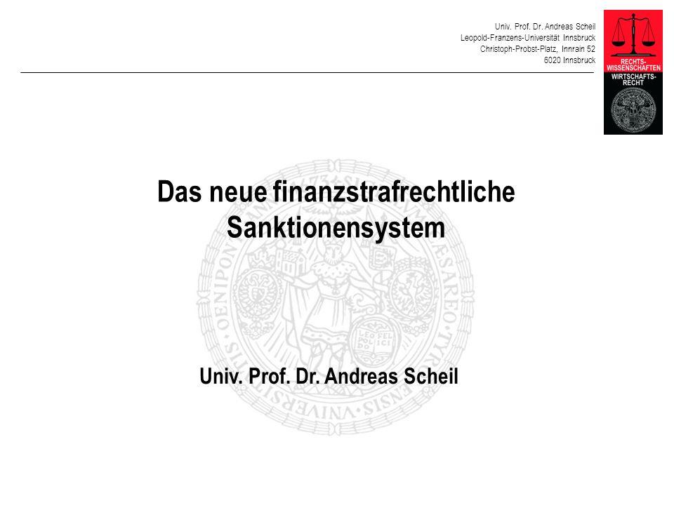 Univ. Prof. Dr. Andreas Scheil Leopold-Franzens-Universität Innsbruck Christoph-Probst-Platz, Innrain 52 6020 Innsbruck Das neue finanzstrafrechtliche