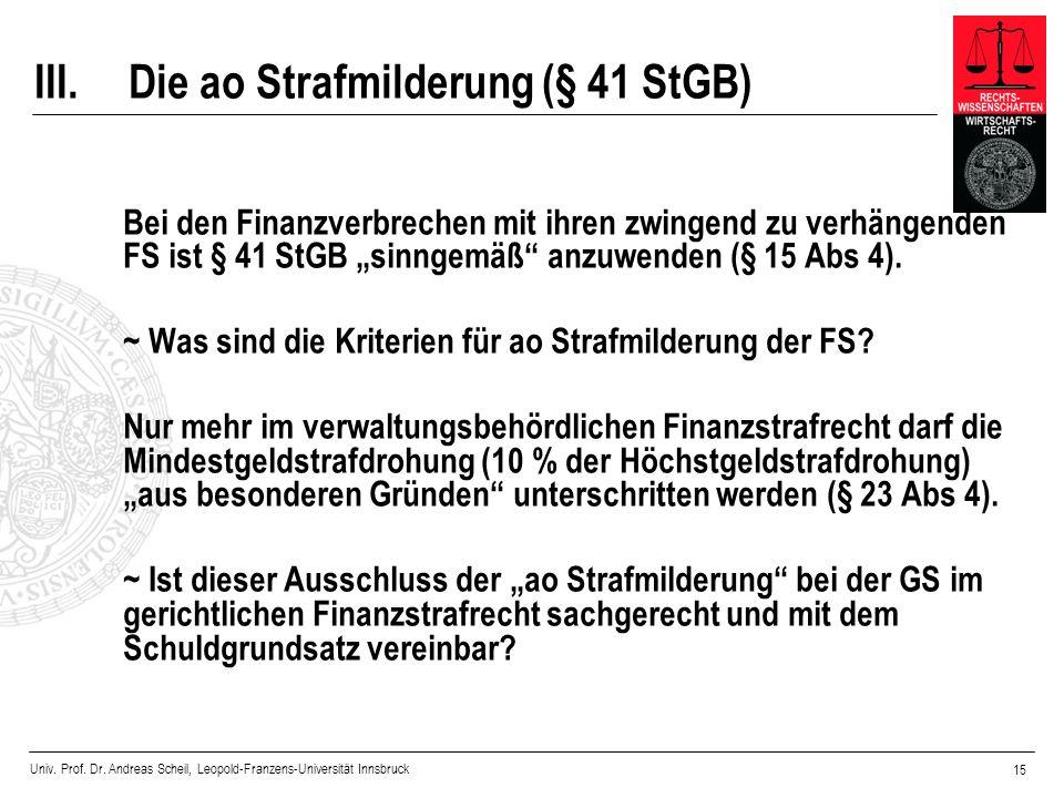 Univ. Prof. Dr. Andreas Scheil, Leopold-Franzens-Universität Innsbruck 15 III.Die ao Strafmilderung (§ 41 StGB) Bei den Finanzverbrechen mit ihren zwi
