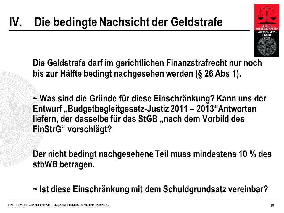 Univ. Prof. Dr. Andreas Scheil, Leopold-Franzens-Universität Innsbruck 16 IV.Die bedingte Nachsicht der Geldstrafe Die Geldstrafe darf im gerichtliche
