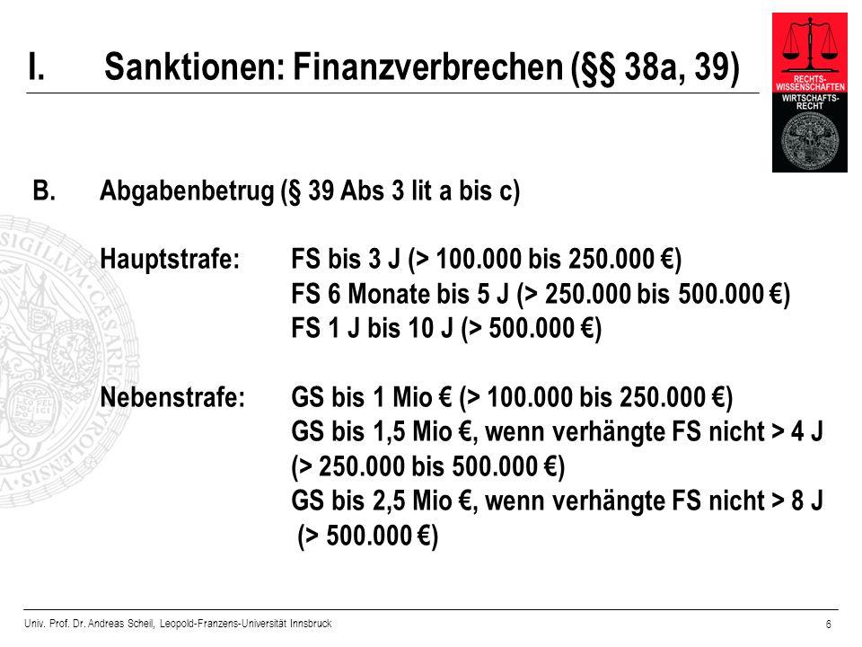 Univ. Prof. Dr. Andreas Scheil, Leopold-Franzens-Universität Innsbruck 6 I. Sanktionen: Finanzverbrechen (§§ 38a, 39) B. Abgabenbetrug (§ 39 Abs 3 lit