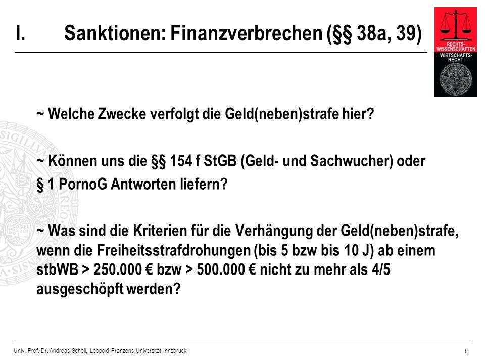 Univ. Prof. Dr. Andreas Scheil, Leopold-Franzens-Universität Innsbruck 8 I.Sanktionen: Finanzverbrechen (§§ 38a, 39) ~ Welche Zwecke verfolgt die Geld