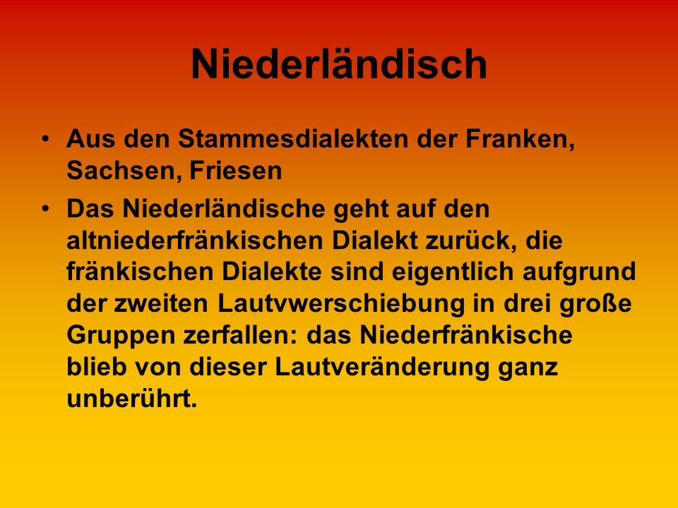 Niederländisch Aus den Stammesdialekten der Franken, Sachsen, Friesen Das Niederländische geht auf den altniederfränkischen Dialekt zurück, die fränki