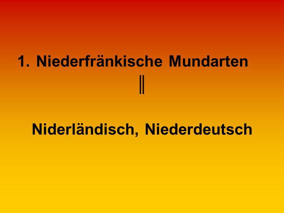 1.Niederfränkische Mundarten Niderländisch, Niederdeutsch