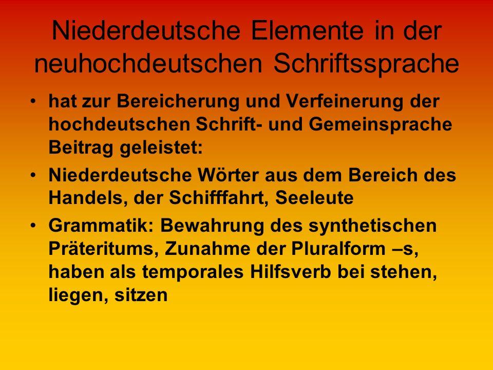 Niederdeutsche Elemente in der neuhochdeutschen Schriftssprache hat zur Bereicherung und Verfeinerung der hochdeutschen Schrift- und Gemeinsprache Bei