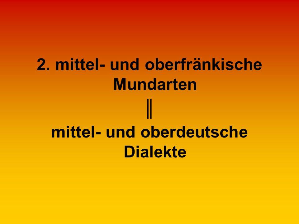 2. mittel- und oberfränkische Mundarten mittel- und oberdeutsche Dialekte