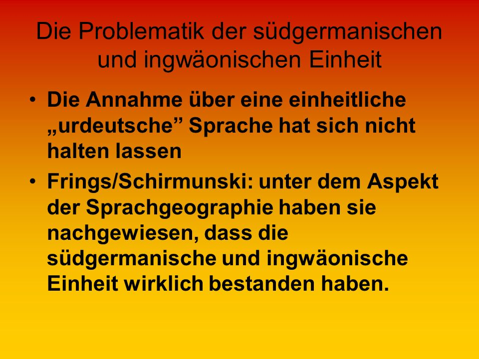 Die Problematik der südgermanischen und ingwäonischen Einheit Die Annahme über eine einheitliche urdeutsche Sprache hat sich nicht halten lassen Fring