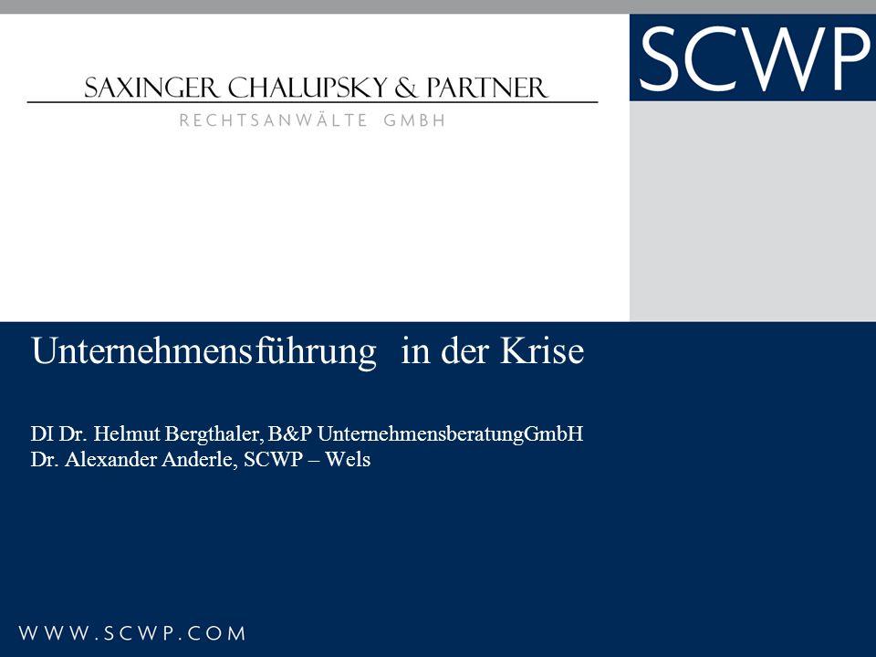 Unternehmensführung in der Krise DI Dr. Helmut Bergthaler, B&P UnternehmensberatungGmbH Dr. Alexander Anderle, SCWP – Wels