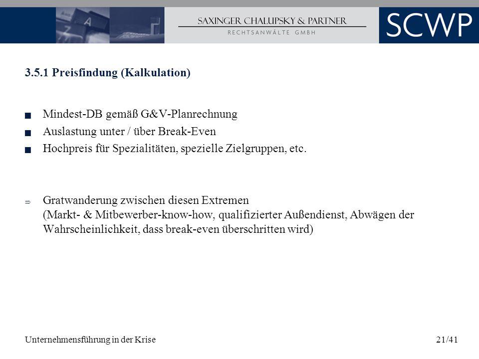 Unternehmensführung in der Krise21/41 3.5.1 Preisfindung (Kalkulation) Mindest-DB gemäß G&V-Planrechnung Auslastung unter / über Break-Even Hochpreis