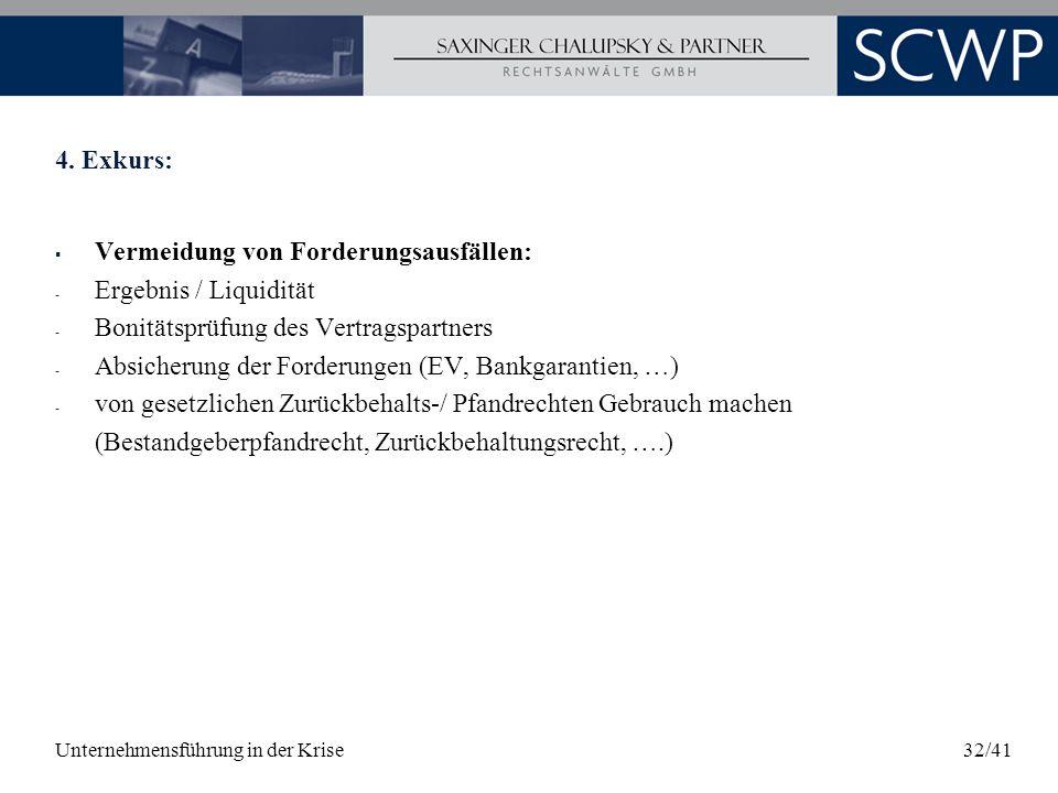 Unternehmensführung in der Krise32/41 4. Exkurs: Vermeidung von Forderungsausfällen: - Ergebnis / Liquidität - Bonitätsprüfung des Vertragspartners -