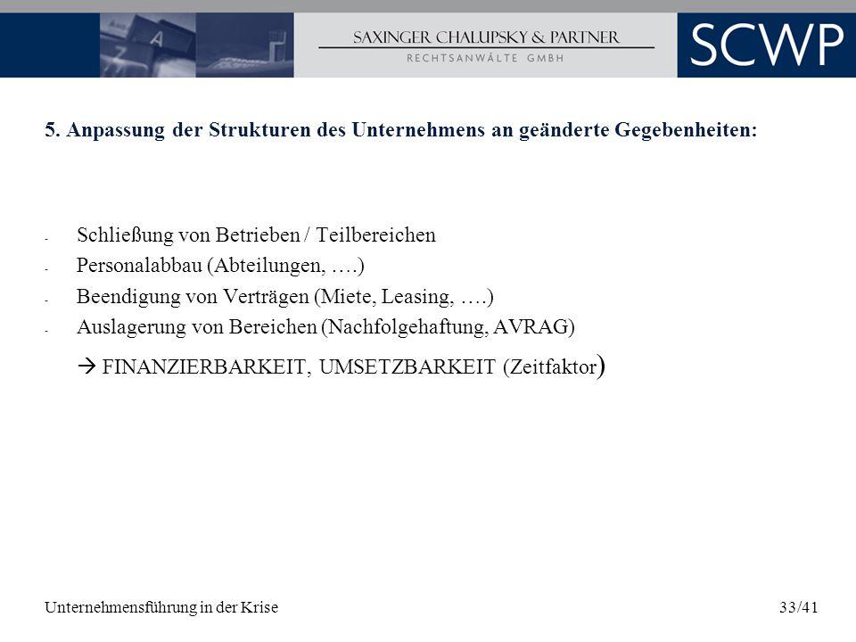 Unternehmensführung in der Krise33/41 5. Anpassung der Strukturen des Unternehmens an geänderte Gegebenheiten: - Schließung von Betrieben / Teilbereic