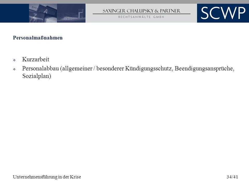Unternehmensführung in der Krise34/41 Personalmaßnahmen Kurzarbeit Personalabbau (allgemeiner / besonderer Kündigungsschutz, Beendigungsansprüche, Soz