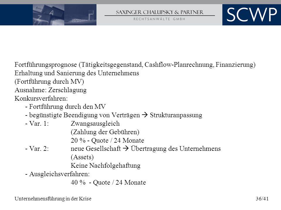 Unternehmensführung in der Krise36/41 Fortführungsprognose (Tätigkeitsgegenstand, Cashflow-Planrechnung, Finanzierung) Erhaltung und Sanierung des Unt
