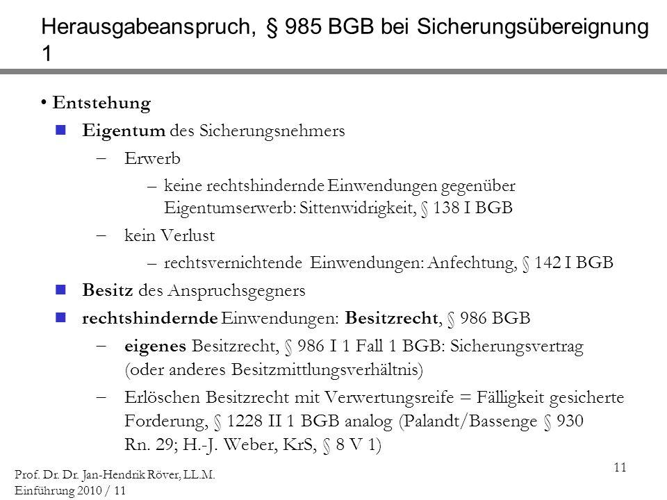 11 Prof. Dr. Dr. Jan-Hendrik Röver, LL.M. Einführung 2010 / 11 Herausgabeanspruch, § 985 BGB bei Sicherungsübereignung 1 Entstehung Eigentum des Siche