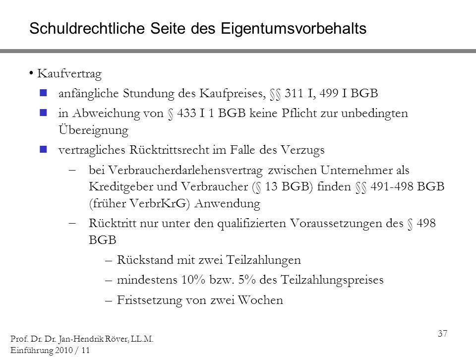 37 Prof. Dr. Dr. Jan-Hendrik Röver, LL.M. Einführung 2010 / 11 Schuldrechtliche Seite des Eigentumsvorbehalts Kaufvertrag anfängliche Stundung des Kau