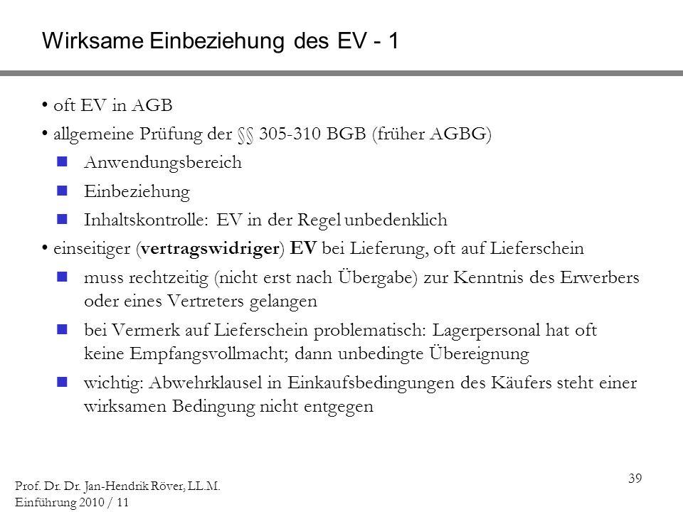 39 Prof. Dr. Dr. Jan-Hendrik Röver, LL.M. Einführung 2010 / 11 Wirksame Einbeziehung des EV - 1 oft EV in AGB allgemeine Prüfung der §§ 305-310 BGB (f