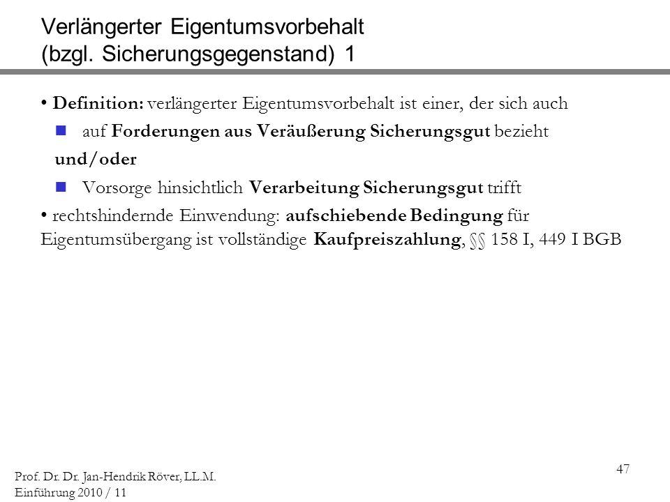 47 Prof. Dr. Dr. Jan-Hendrik Röver, LL.M. Einführung 2010 / 11 Verlängerter Eigentumsvorbehalt (bzgl. Sicherungsgegenstand) 1 Definition: verlängerter