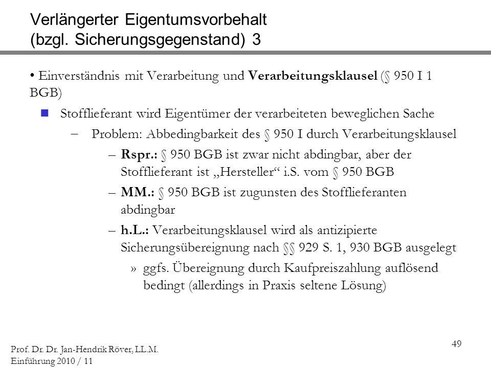 49 Prof. Dr. Dr. Jan-Hendrik Röver, LL.M. Einführung 2010 / 11 Einverständnis mit Verarbeitung und Verarbeitungsklausel (§ 950 I 1 BGB) Stofflieferant