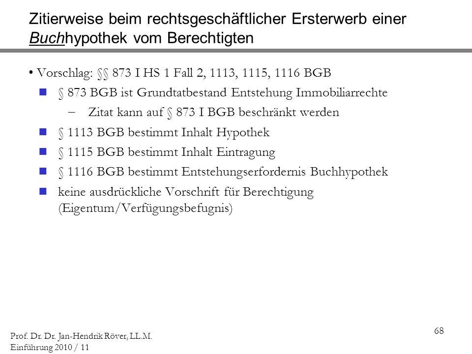 68 Prof. Dr. Dr. Jan-Hendrik Röver, LL.M. Einführung 2010 / 11 Zitierweise beim rechtsgeschäftlicher Ersterwerb einer Buchhypothek vom Berechtigten Vo