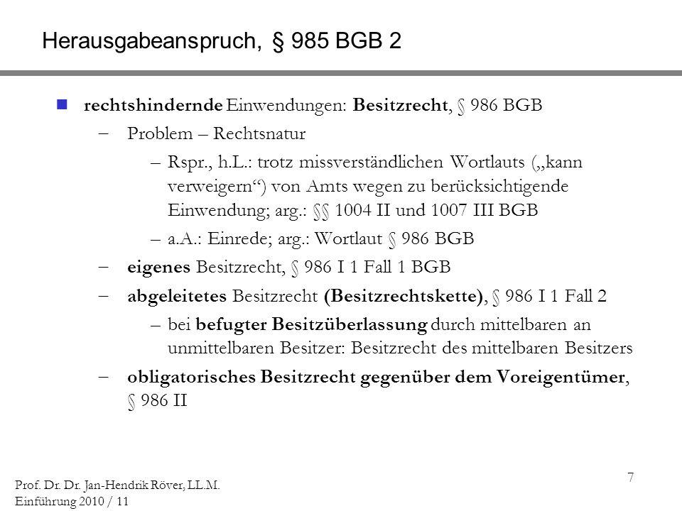 7 Prof. Dr. Dr. Jan-Hendrik Röver, LL.M. Einführung 2010 / 11 Herausgabeanspruch, § 985 BGB 2 rechtshindernde Einwendungen: Besitzrecht, § 986 BGB Pro