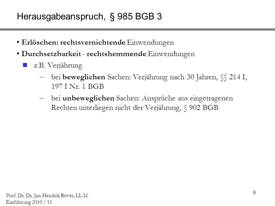 8 Prof. Dr. Dr. Jan-Hendrik Röver, LL.M. Einführung 2010 / 11 Herausgabeanspruch, § 985 BGB 3 Erlöschen: rechtsvernichtende Einwendungen Durchsetzbark