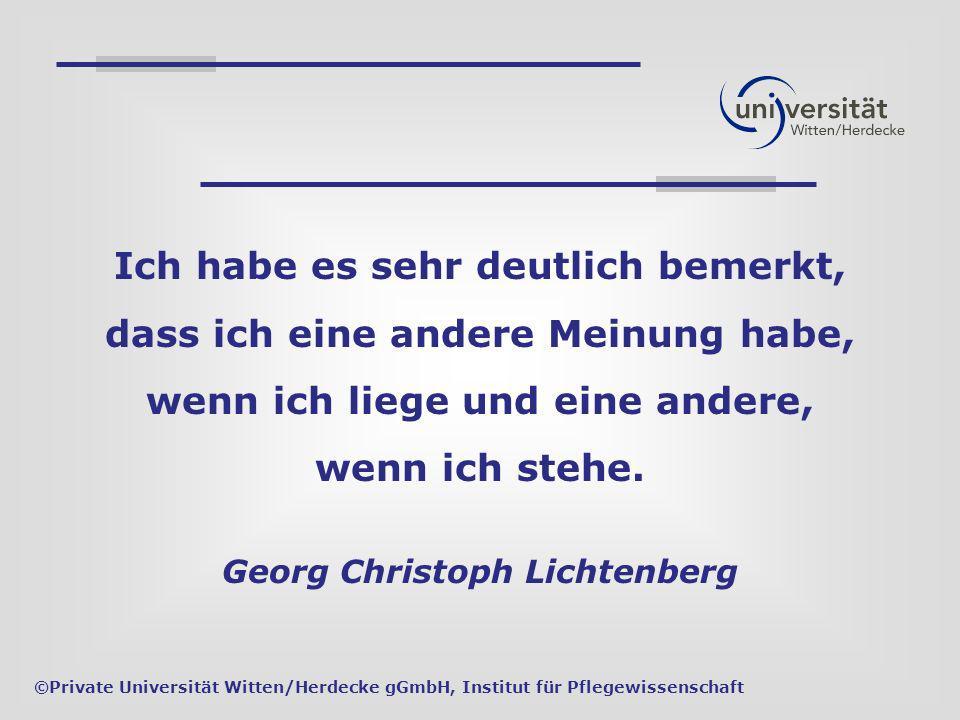Ich habe es sehr deutlich bemerkt, dass ich eine andere Meinung habe, wenn ich liege und eine andere, wenn ich stehe. Georg Christoph Lichtenberg ©Pri