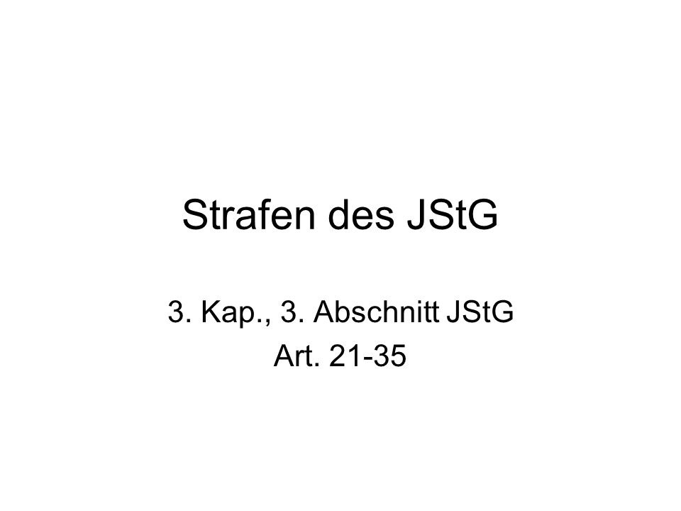 Strafen des JStG 3. Kap., 3. Abschnitt JStG Art. 21-35