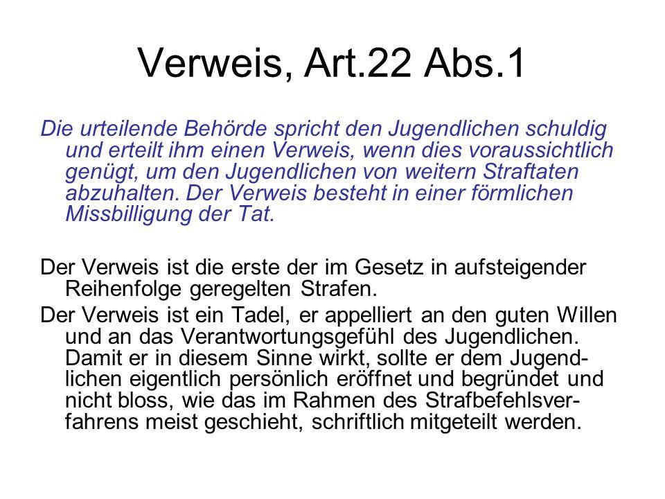Verweis, Art.22 Abs.1 Die urteilende Behörde spricht den Jugendlichen schuldig und erteilt ihm einen Verweis, wenn dies voraussichtlich genügt, um den