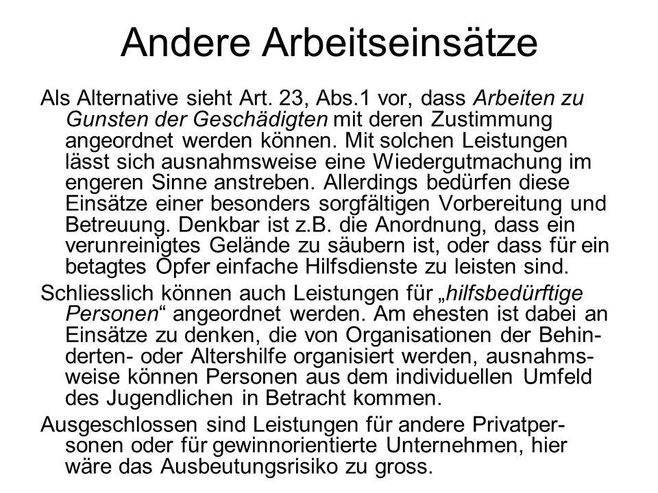 Andere Arbeitseinsätze Als Alternative sieht Art. 23, Abs.1 vor, dass Arbeiten zu Gunsten der Geschädigten mit deren Zustimmung angeordnet werden könn