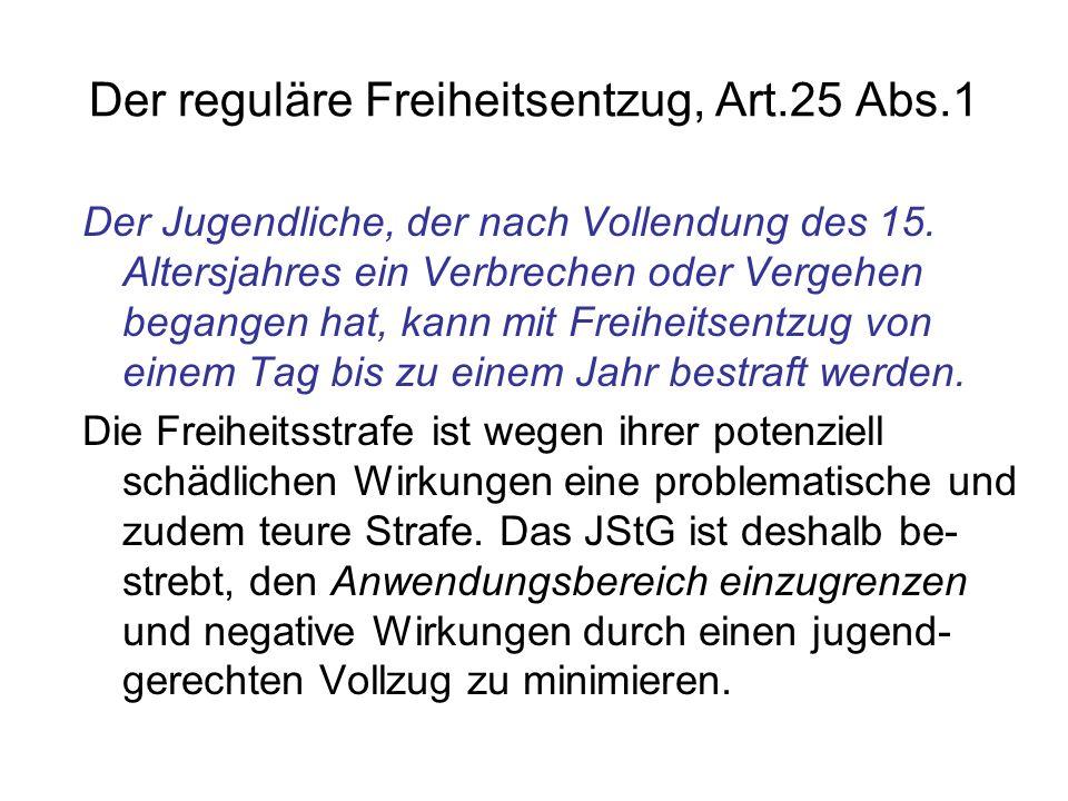 Der reguläre Freiheitsentzug, Art.25 Abs.1 Der Jugendliche, der nach Vollendung des 15. Altersjahres ein Verbrechen oder Vergehen begangen hat, kann m