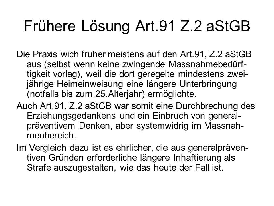 Frühere Lösung Art.91 Z.2 aStGB Die Praxis wich früher meistens auf den Art.91, Z.2 aStGB aus (selbst wenn keine zwingende Massnahmebedürf- tigkeit vo