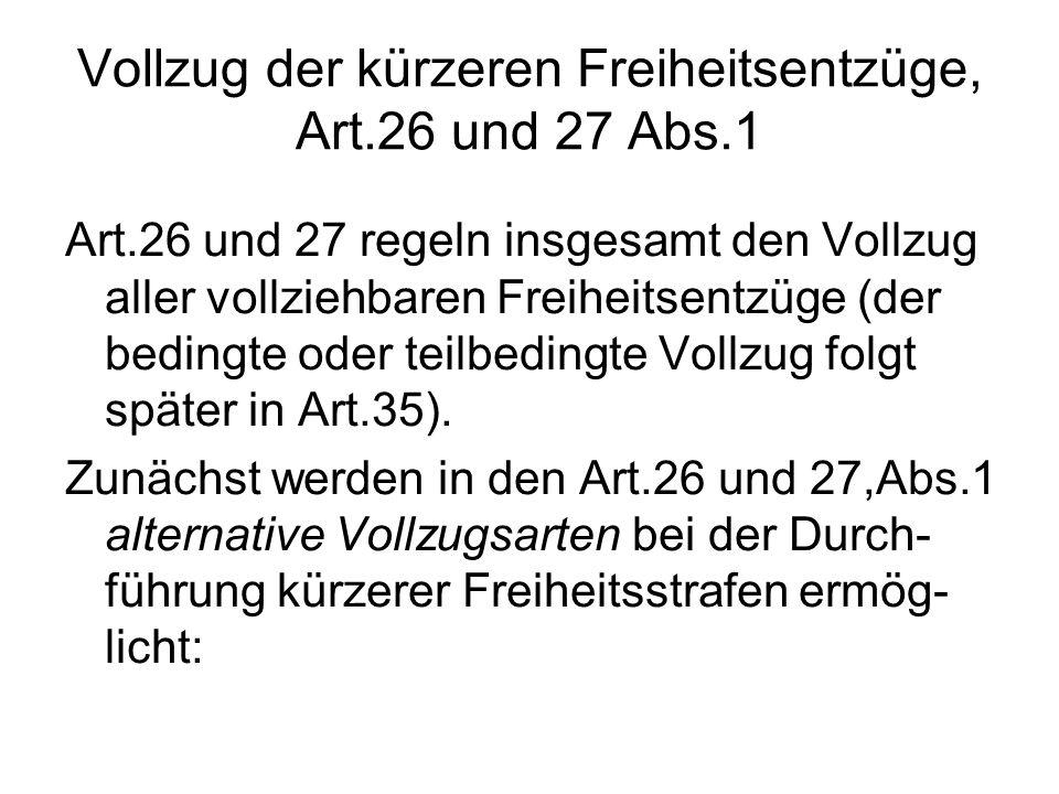 Vollzug der kürzeren Freiheitsentzüge, Art.26 und 27 Abs.1 Art.26 und 27 regeln insgesamt den Vollzug aller vollziehbaren Freiheitsentzüge (der beding