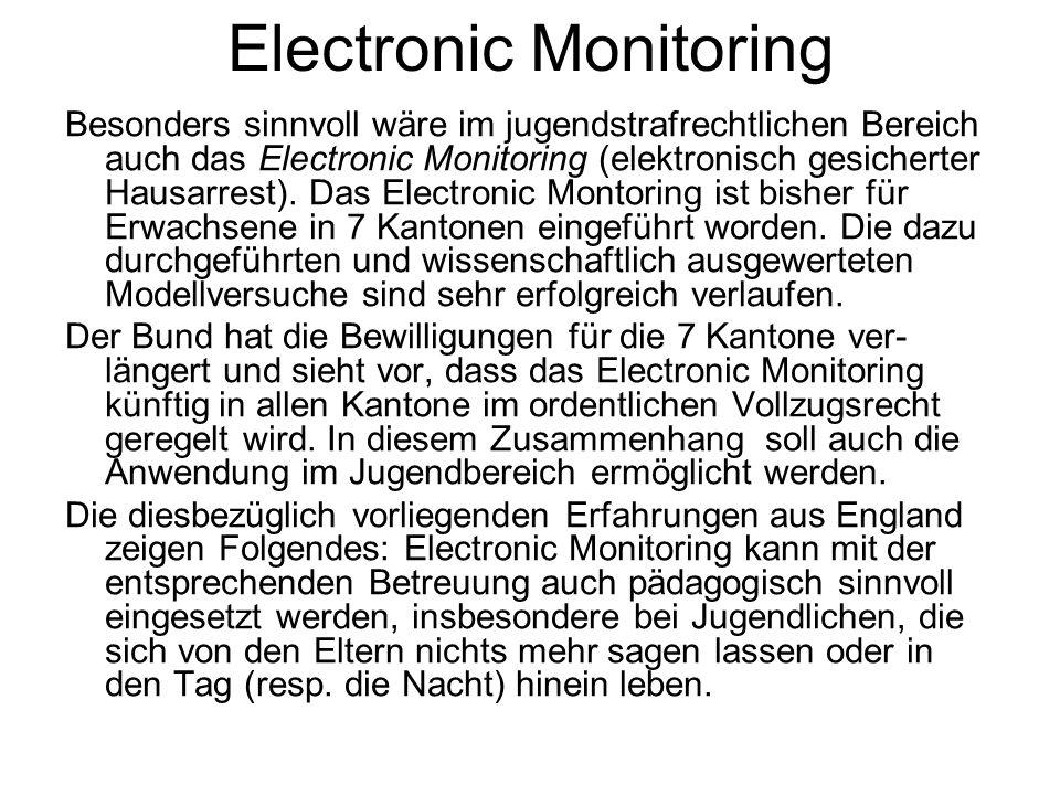 Electronic Monitoring Besonders sinnvoll wäre im jugendstrafrechtlichen Bereich auch das Electronic Monitoring (elektronisch gesicherter Hausarrest).